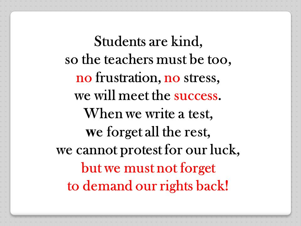 Students are kind, so the teachers must be too, no frustration, no stress, we will meet the success.