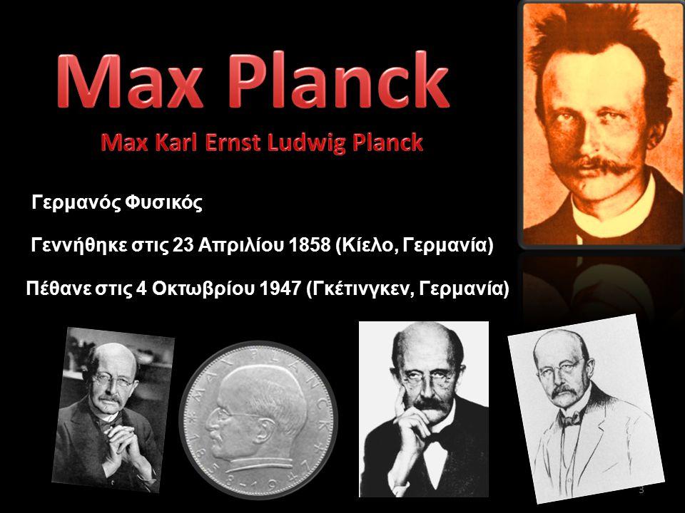 Γερμανός Φυσικός Γεννήθηκε στις 23 Απριλίου 1858 (Κίελο, Γερμανία) Πέθανε στις 4 Οκτωβρίου 1947 (Γκέτινγκεν, Γερμανία) 3