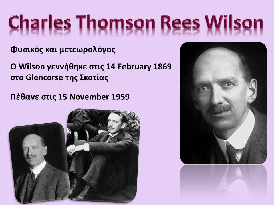 Ο Wilson γεννήθηκε στις 14 February 1869 στο Glencorse της Σκοτίας Φυσικός και μετεωρολόγος Πέθανε στις 15 November 1959