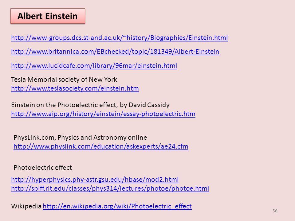 56 Albert Einstein http://www-groups.dcs.st-and.ac.uk/~history/Biographies/Einstein.html Photoelectric effect http://hyperphysics.phy-astr.gsu.edu/hba