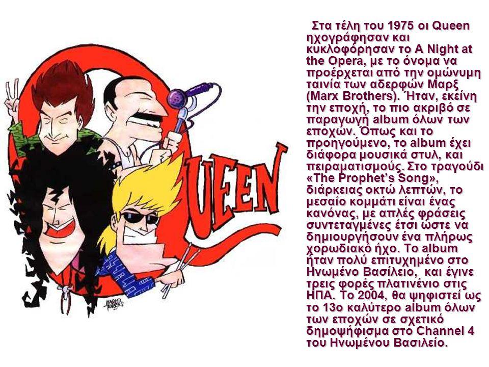 Στα τέλη του 1975 οι Queen ηχογράφησαν και κυκλοφόρησαν το A Night at the Opera, με το όνομα να προέρχεται από την ομώνυμη ταινία των αδερφών Μαρξ (Marx Brothers).