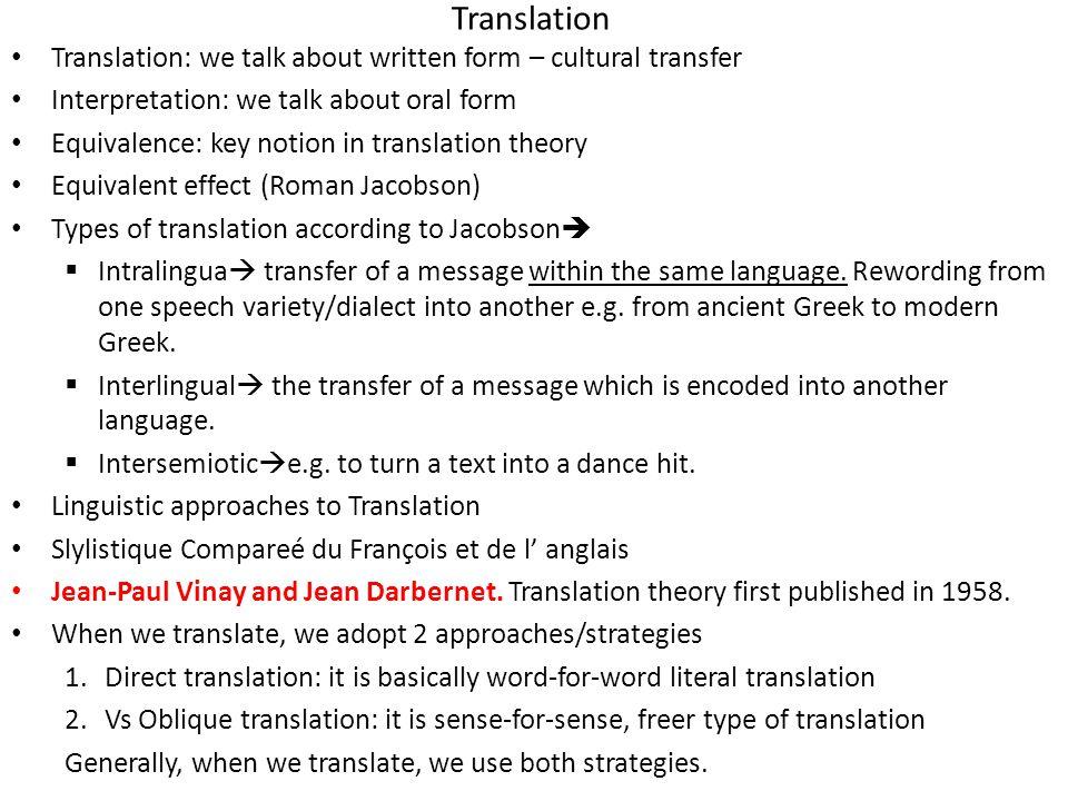 Translation Translation: we talk about written form – cultural transfer Interpretation: we talk about oral form Equivalence: key notion in translation
