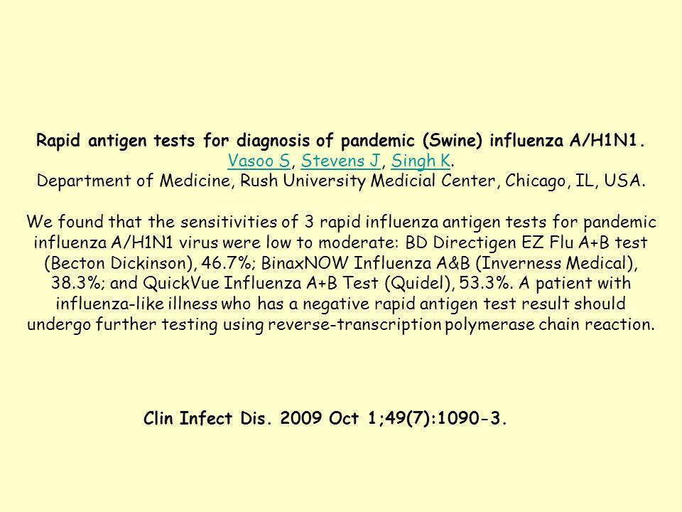 Rapid antigen tests for diagnosis of pandemic (Swine) influenza A/H1N1. Vasoo SVasoo S, Stevens J, Singh K.Stevens JSingh K Department of Medicine, Ru