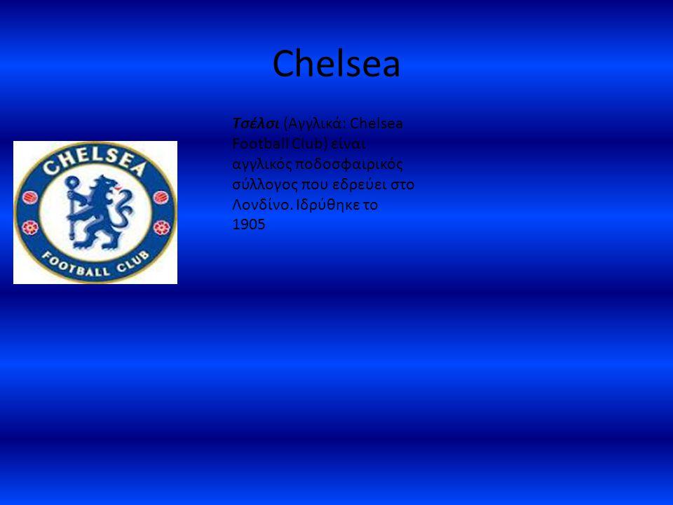 Chelsea Τσέλσι (Αγγλικά: Chelsea Football Club) είναι αγγλικός ποδοσφαιρικός σύλλογος που εδρεύει στο Λονδίνο. Ιδρύθηκε το 1905