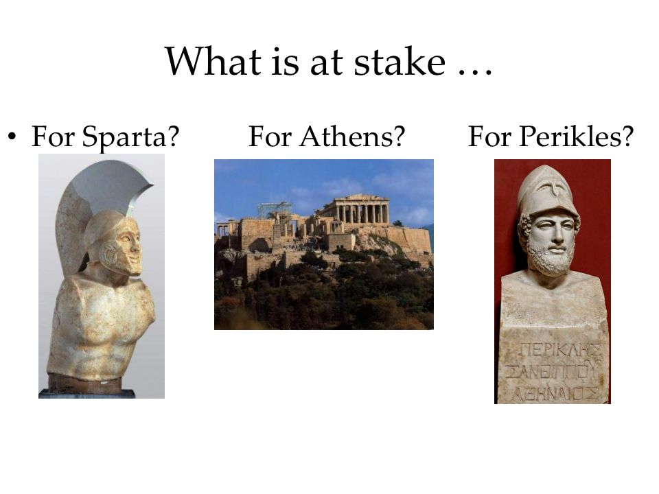 What is at stake … For Sparta? For Athens?For Perikles?