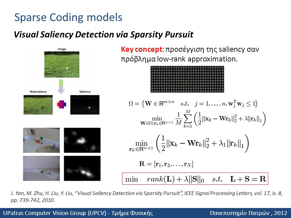 Visual Saliency Detection via Sparsity Pursuit Sparse Coding models Key concept: προσέγγιση της saliency σαν πρόβλημα low-rank approximation. J. Yan,
