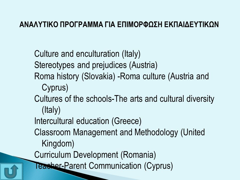Culture and enculturation (Italy) Stereotypes and prejudices (Austria) Roma history (Slovakia) -Roma culture (Austria and Cyprus) Cultures of the scho
