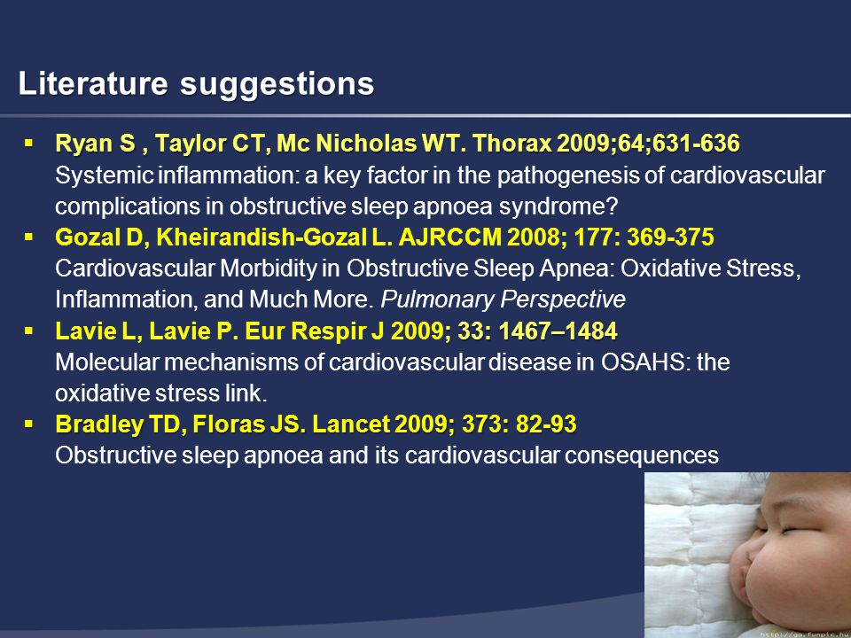 Literature suggestions  Ryan S, Taylor CT, Mc Nicholas WT. Thorax 2009;64;631-636 Systemic inflammation: a key factor in the pathogenesis of cardiova