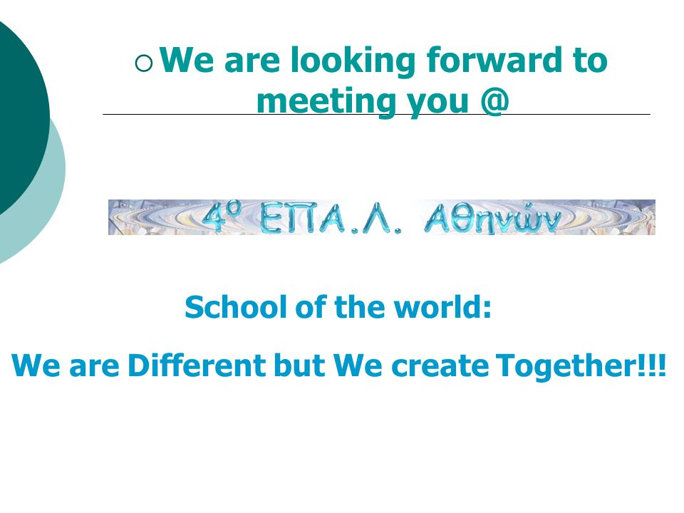  We are looking forward to meeting you @ School of the world: We are Different but We create Together!!!