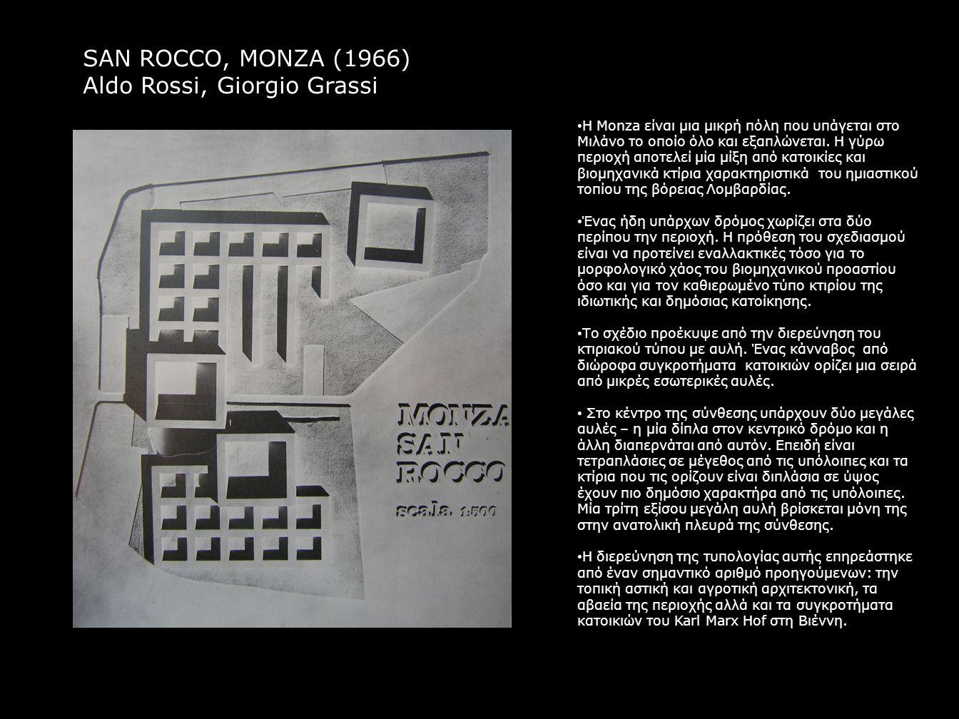 SAN ROCCO, MONZA (1966) Aldo Rossi, Giorgio Grassi Η Monza είναι μια μικρή πόλη που υπάγεται στο Μιλάνο το οποίο όλο και εξαπλώνεται. Η γύρω περιοχή α