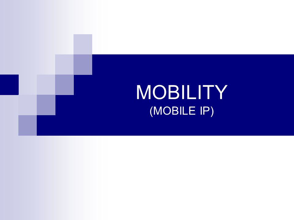 MOBILITY (MOBILE IP)