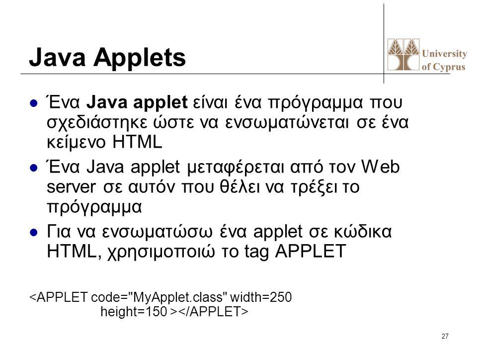 27 Java Applets Ένα Java applet είναι ένα πρόγραμμα που σχεδιάστηκε ώστε να ενσωματώνεται σε ένα κείμενο HTML Ένα Java applet μεταφέρεται από τον Web