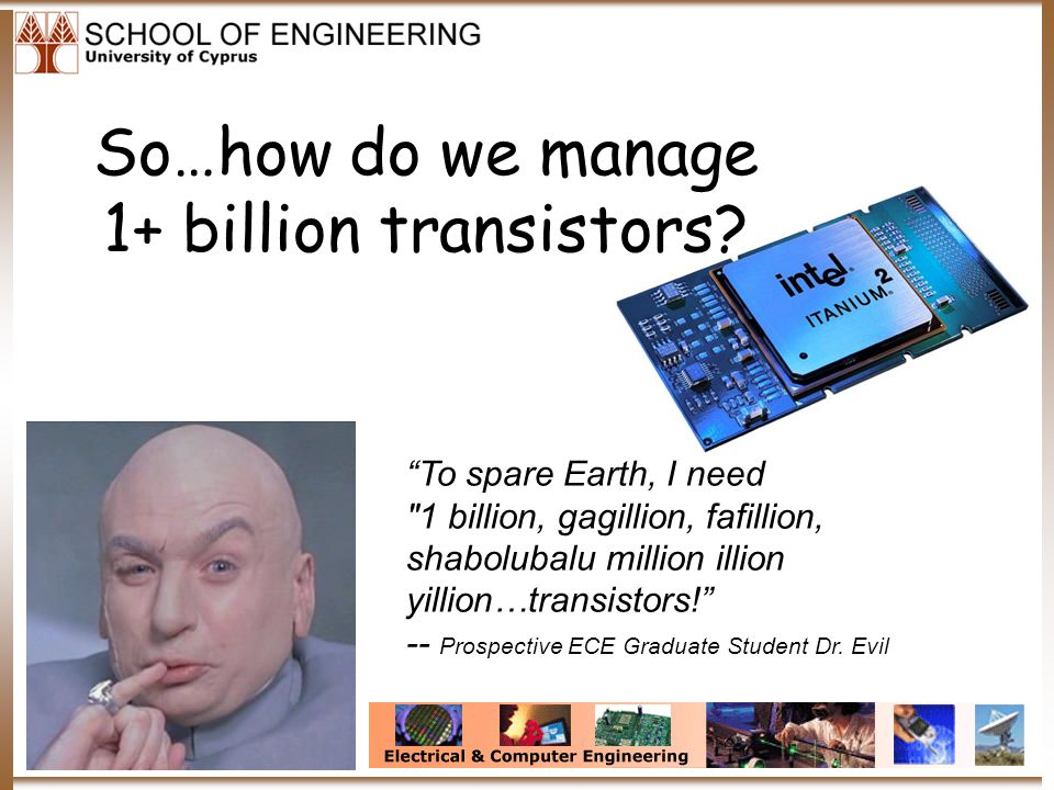 So…how do we manage 1+ billion transistors.