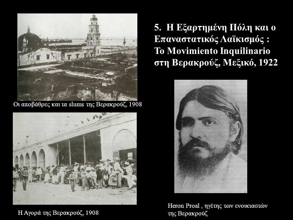 Οι αποβάθρες και τα slums της Βερακρούζ, 1908 Η Αγορά της Βερακρούζ, 1908 Heron Proal, ηγέτης των ενοικιαστών της Βερακρούζ 5. Η Εξαρτημένη Πόλη και ο