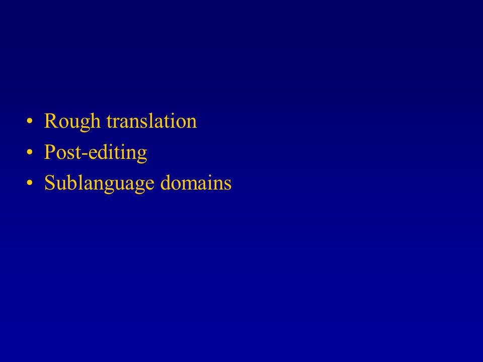 Rough translation Post-editing Sublanguage domains