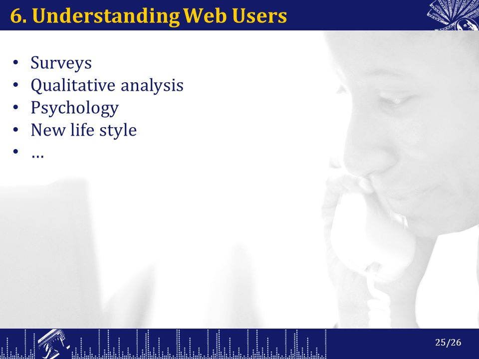 6. Understanding Web Users Surveys Qualitative analysis Psychology New life style … 25/26