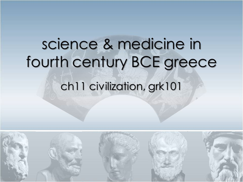 science & medicine in fourth century BCE greece ch11 civilization, grk101