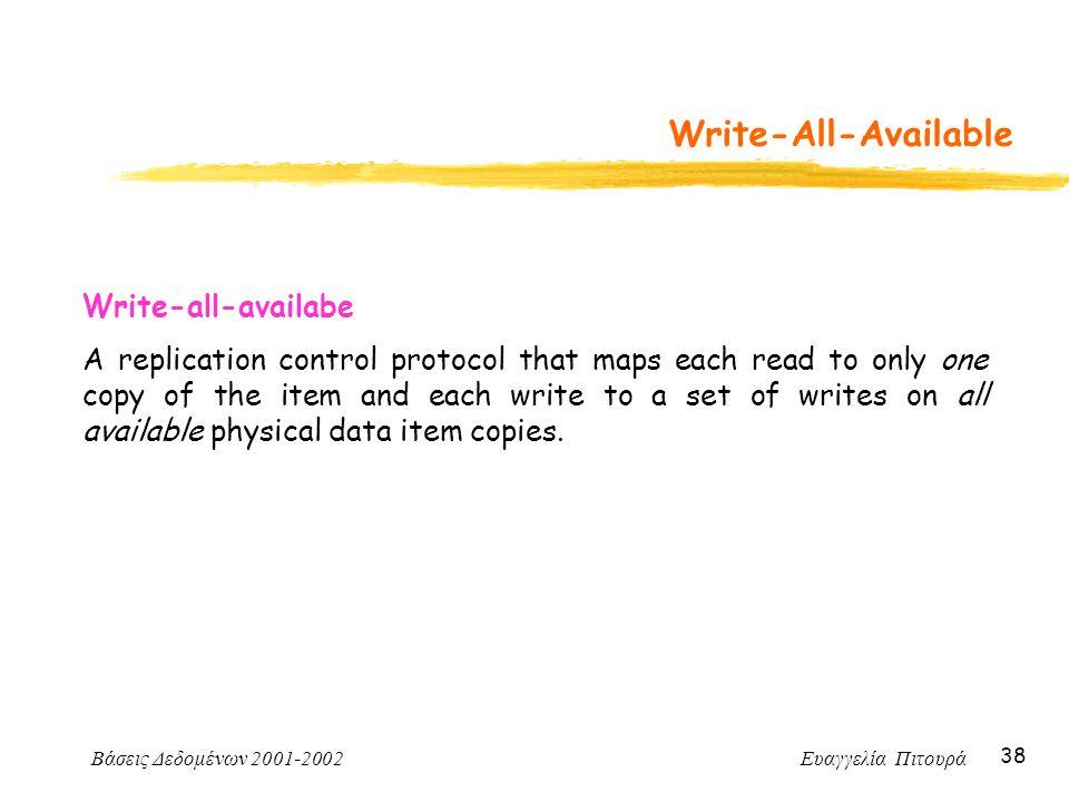Βάσεις Δεδομένων 2001-2002 Ευαγγελία Πιτουρά 38 Write-All-Available Write-all-availabe A replication control protocol that maps each read to only one