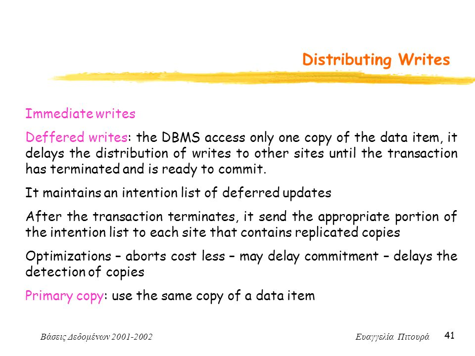 Βάσεις Δεδομένων 2001-2002 Ευαγγελία Πιτουρά 41 Distributing Writes Immediate writes Deffered writes: the DBMS access only one copy of the data item,