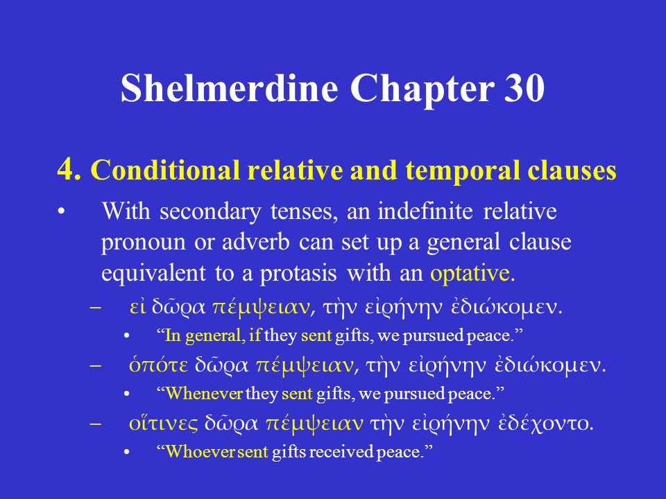 Shelmerdine Chapter 30 4. Conditional relative and temporal clauses With secondary tenses, an indefinite relative pronoun or adverb can set up a gener