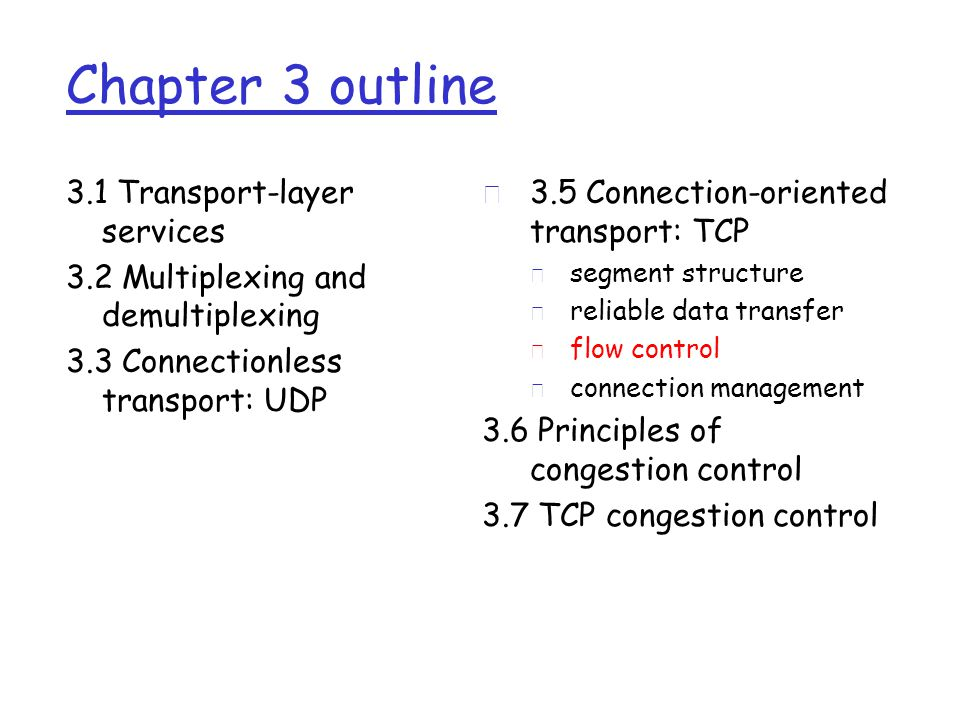 Chapter 3 outline 3.1 Transport-layer services 3.2 Multiplexing and demultiplexing 3.3 Connectionless transport: UDP r 3.5 Connection-oriented transpo