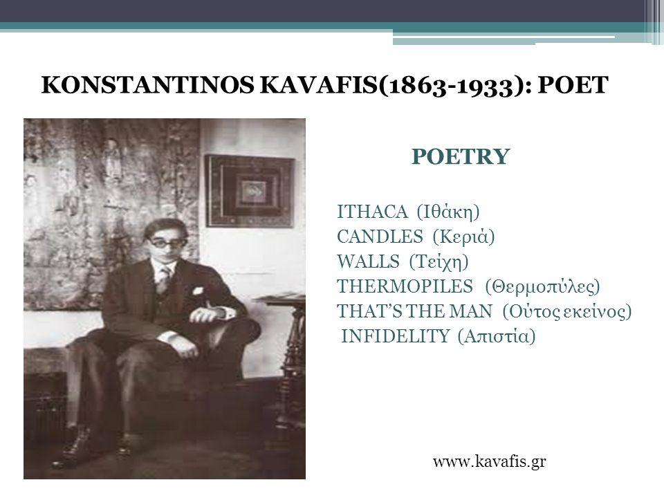 KONSTANTINOS KAVAFIS(1863-1933): POET ITHACA (Ιθάκη) CANDLES (Κεριά) WALLS (Τείχη) THERMOPILES (Θερμοπύλες) THAT'S THE MAN (Ούτος εκείνος) INFIDELITY (Απιστία) www.kavafis.gr POETRY