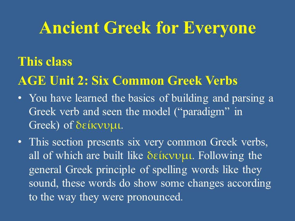 Ancient Greek for Everyone Six Common Greek Verbs The six verbs in this lesson are: – εἰμί be – φημί say – δίδωμι give – τίθημι put, make – ἵστημι stand – ἵημι throw