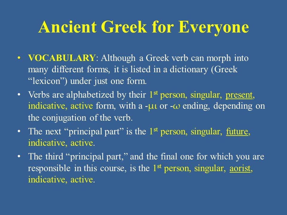 Ancient Greek for Everyone Classical Vocabulary (- μι verbs) στη -  ἵστημι, στήσω, ἔστησα/ἔστην stand – καθίστημι, καταστήσω, κατέστησα/κατέστην set down, establish θη -  τίθημι, θήσω, ἔθηκα put, make – προστίθημι, προσθήσω, προσέθηκα add to φη -  φημί, φήσω, ἔφησα say