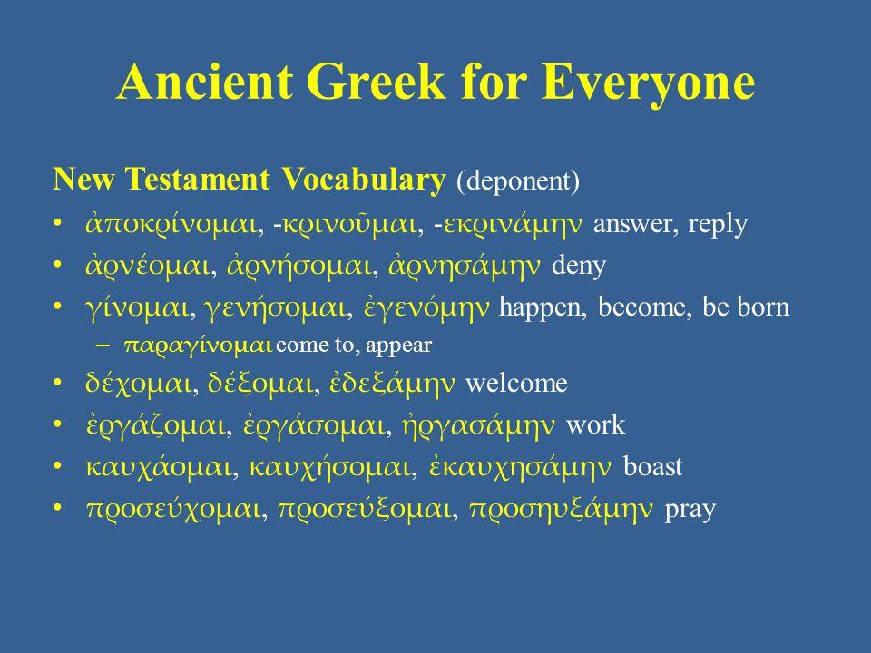 Ancient Greek for Everyone New Testament Vocabulary (deponent) ἀποκρίνομαι, - κρινοῦμαι, - εκρινάμην answer, reply ἀρνέομαι, ἀρνήσομαι, ἀρνησάμην deny