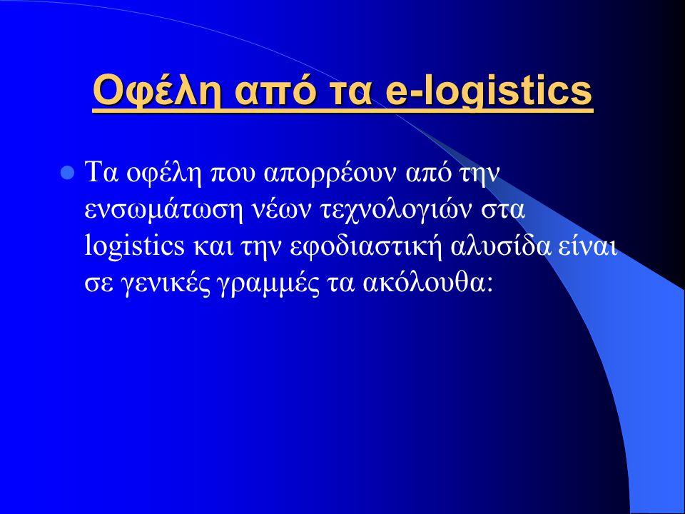 Οφέλη από τα e-logistics Τα οφέλη που απορρέουν από την ενσωμάτωση νέων τεχνολογιών στα logistics και την εφοδιαστική αλυσίδα είναι σε γενικές γραμμές τα ακόλουθα: