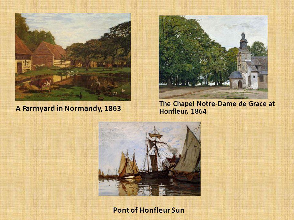 A Farmyard in Normandy, 1863 The Chapel Notre-Dame de Grace at Honfleur, 1864 Pont of Honfleur Sun