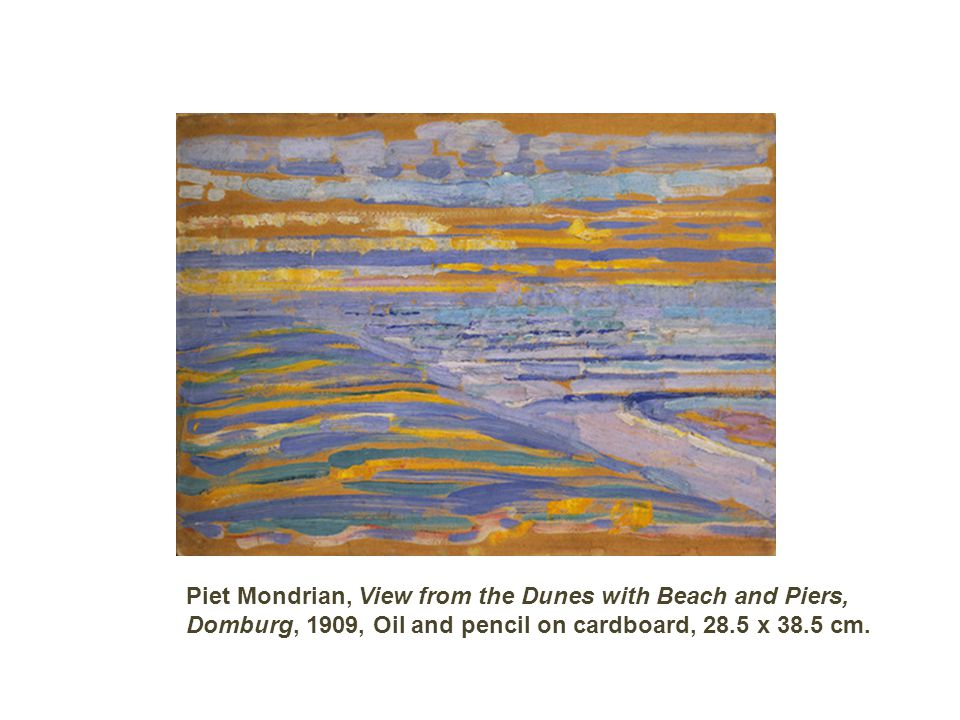 Piet Mondrian, View from the Dunes with Beach and Piers, Domburg, 1909, Oil and pencil on cardboard, 28.5 x 38.5 cm.