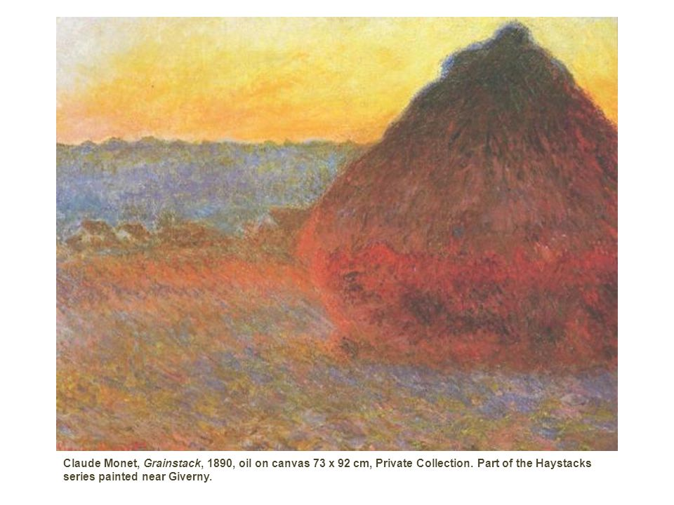 Claude Monet, Grainstack, 1890, oil on canvas 73 x 92 cm, Private Collection. Part of the Haystacks series painted near Giverny.