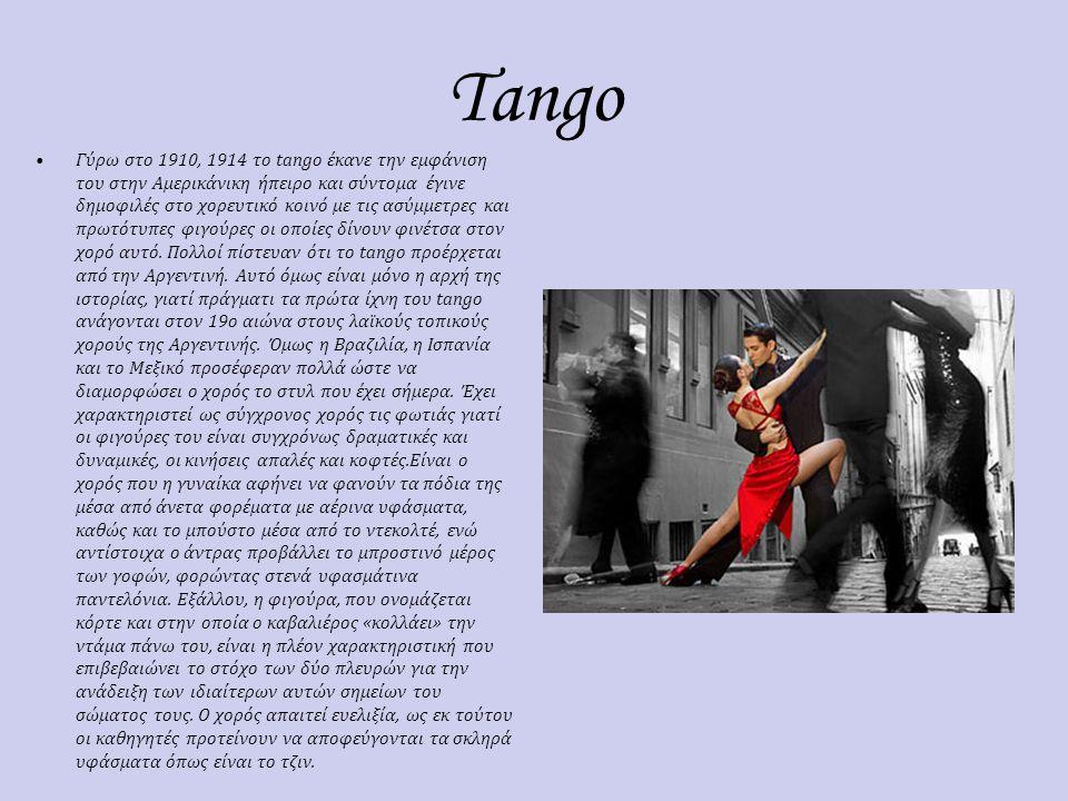 Tango Γύρω στο 1910, 1914 το tango έκανε την εμφάνιση του στην Αμερικάνικη ήπειρο και σύντομα έγινε δημοφιλές στο χορευτικό κοινό με τις ασύμμετρες κα