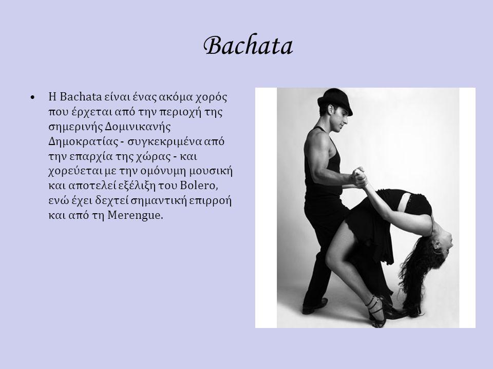 Bachata Η Bachata είναι ένας ακόμα χορός που έρχεται από την περιοχή της σημερινής Δομινικανής Δημοκρατίας - συγκεκριμένα από την επαρχία της χώρας -