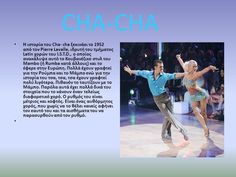 CHA-CHA Η ιστορία του Cha- cha ξεκινάει το 1952 από τον Pierre Lavalle, ιδρυτή του τμήματος Latin χορών του I.S.T.D., ο οποίος ανακάλυψε αυτό το Κουβα