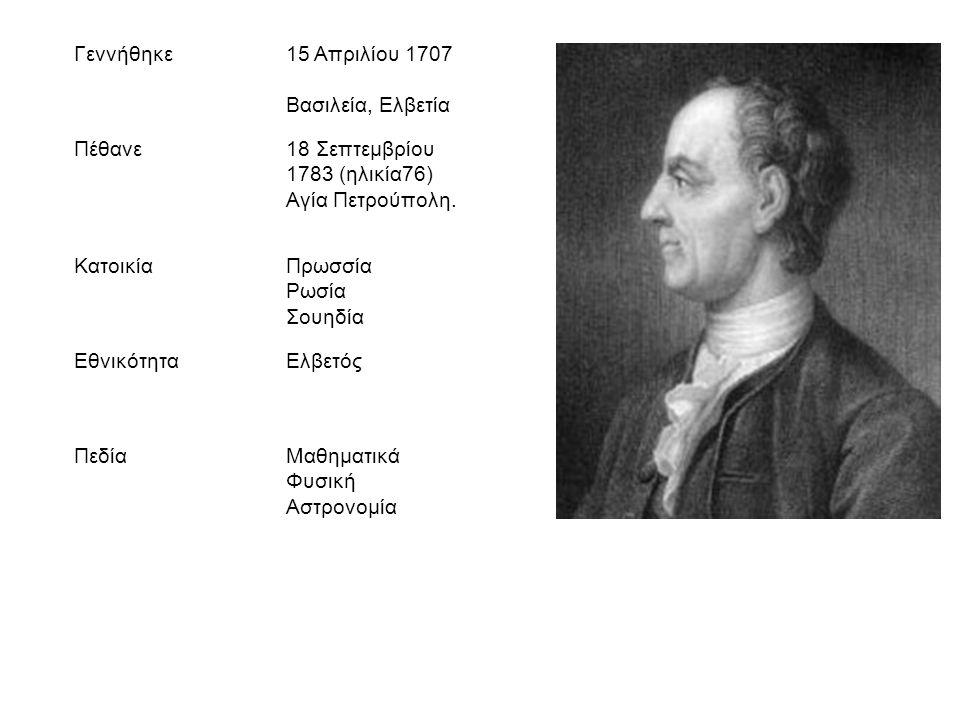 Γεννήθηκε15 Aπριλίου 1707 Βασιλεία, Ελβετία Πέθανε18 Σεπτεμβρίου 1783 (ηλικία76) Αγία Πετρούπολη. ΚατοικίαΠρωσσία Ρωσία Σουηδία ΕθνικότηταΕλβετός Πεδί