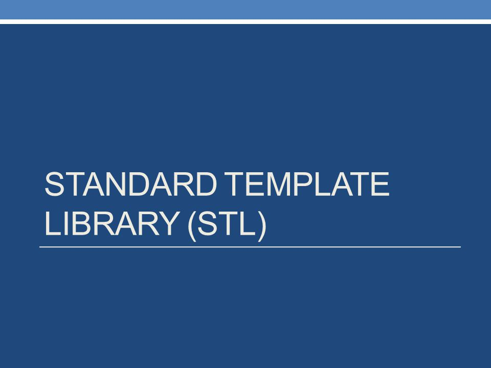 STANDARD TEMPLATE LIBRARY (STL)