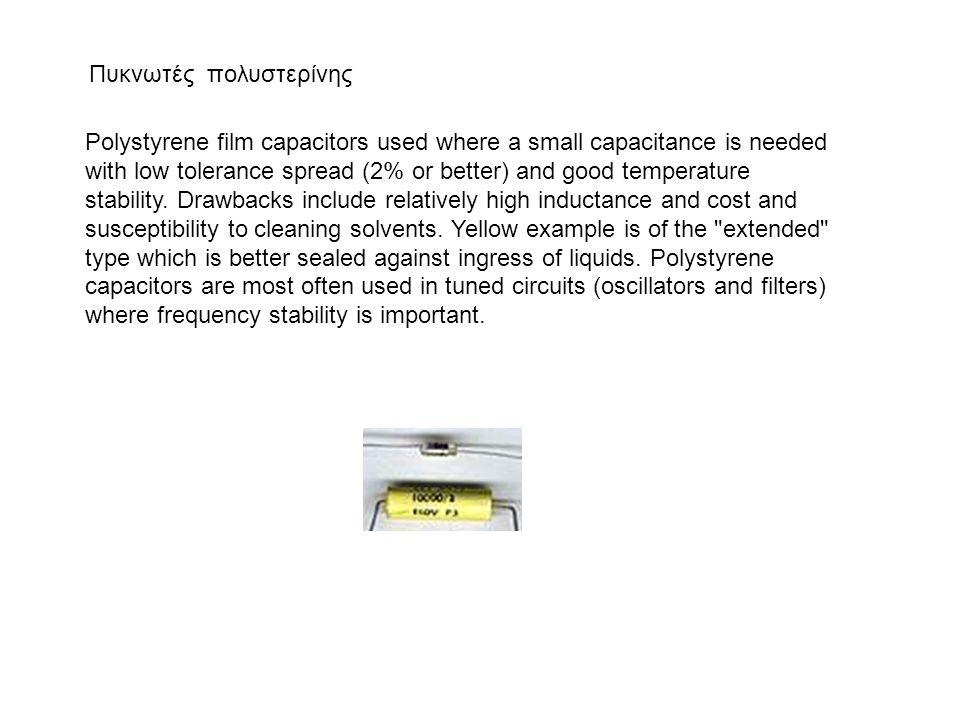 Πυκνωτές πολυστερίνης Polystyrene film capacitors used where a small capacitance is needed with low tolerance spread (2% or better) and good temperature stability.