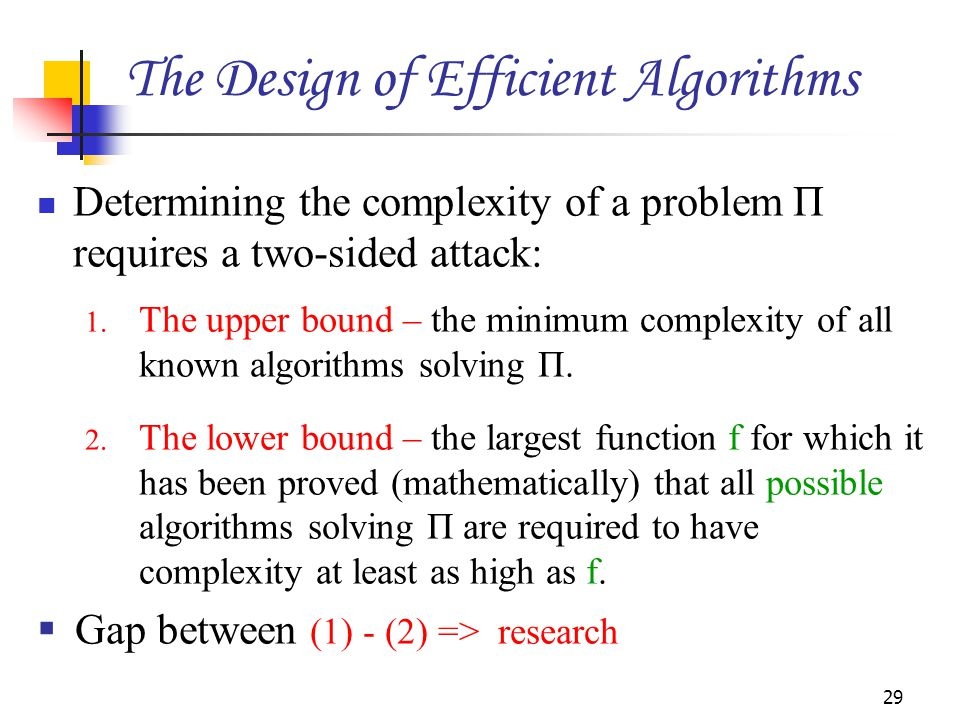 Determining the complexity of a problem Π requires a two-sided attack: 1.
