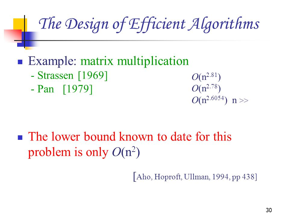Example: matrix multiplication - Strassen [1969] - Pan [1979] The lower bound known to date for this problem is only O(n 2 ) [ Aho, Hoproft, Ullman, 1