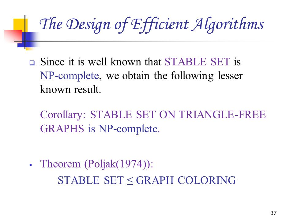  Since it is well known that STABLE SET is NP-complete, we obtain the following lesser known result. Corollary: STABLE SET ON TRIANGLE-FREE GRAPHS is