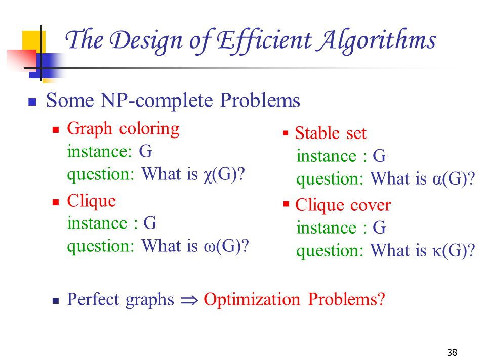 Some NP-complete Problems Graph coloring instance: G question: What is χ(G)? Clique instance : G question: What is ω(G)? Perfect graphs  Optimization