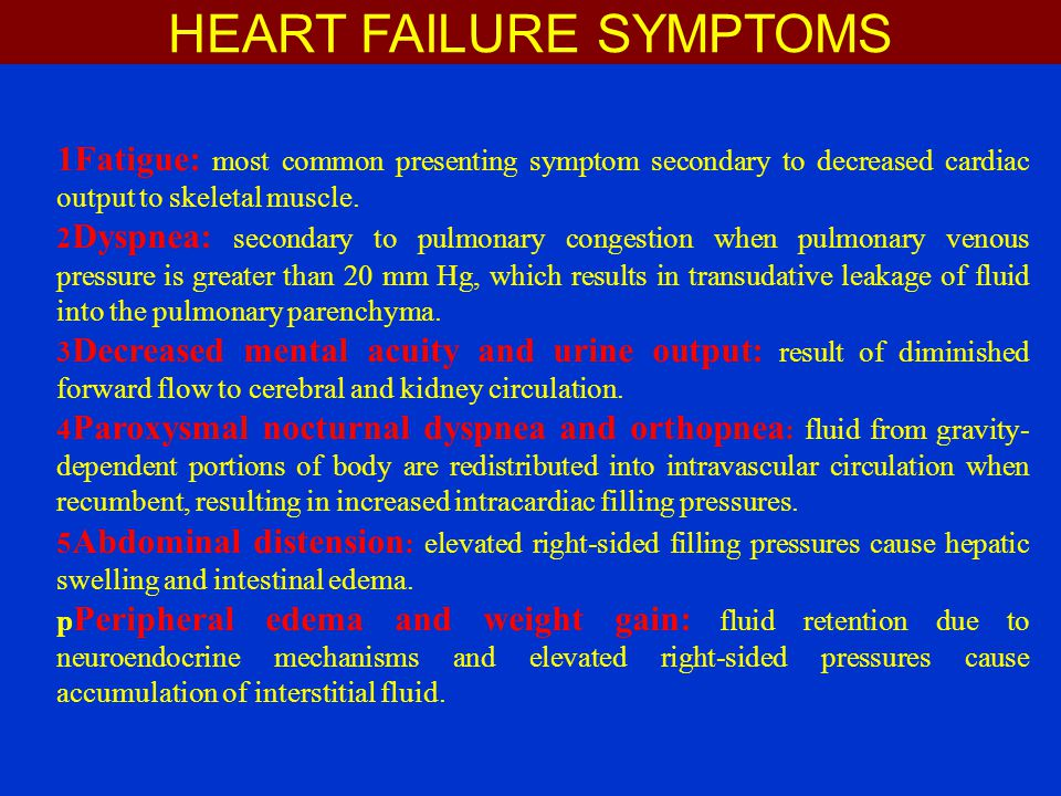 1Fatigue: most common presenting symptom secondary to decreased cardiac output to skeletal muscle.