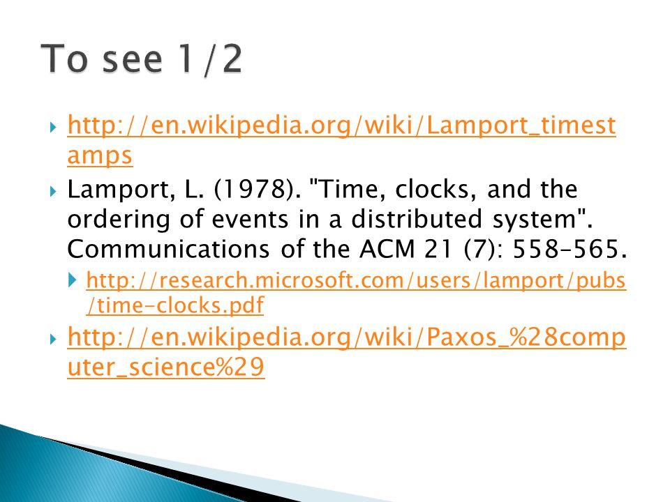  http://en.wikipedia.org/wiki/Lamport_timest amps http://en.wikipedia.org/wiki/Lamport_timest amps  Lamport, L. (1978).