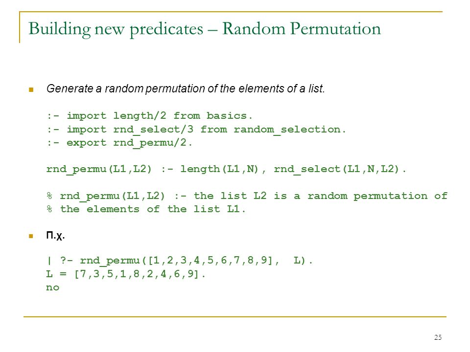 25 Building new predicates – Random Permutation Generate a random permutation of the elements of a list.