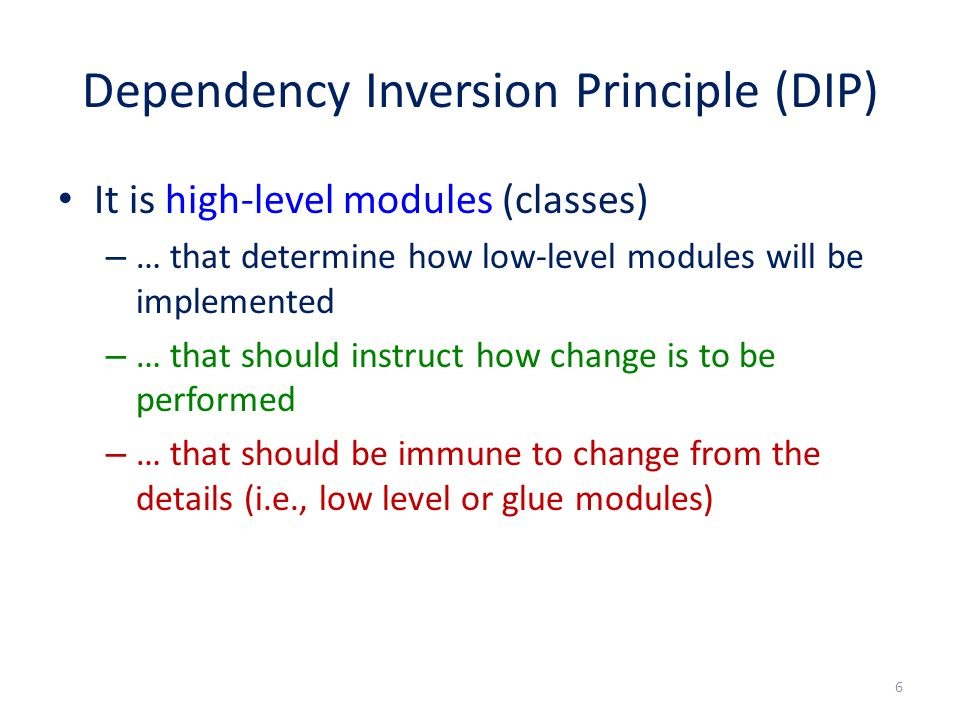 Dependency Inversion Principle Definition High level modules should not depend upon low level modules – BOTH should depend upon abstractions Abstractions should not depend upon details – Details should depend upon abstractions 7