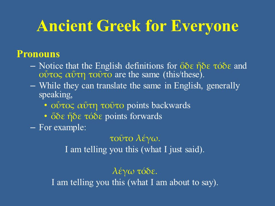 Ancient Greek for Everyone Pronouns – Like other demonstrative pronouns, οὗτος αὕτη τοῦτο can substitute for, or be added to, a noun (but it never appears in the attributive position).