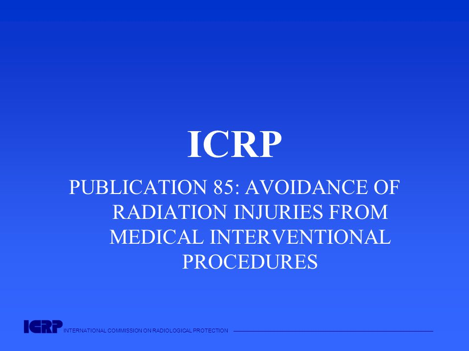 INTERNATIONAL COMMISSION ON RADIOLOGICAL PROTECTION —————————————————————————————————————— ICRP PUBLICATION 85: AVOIDANCE OF RADIATION INJURIES FROM M