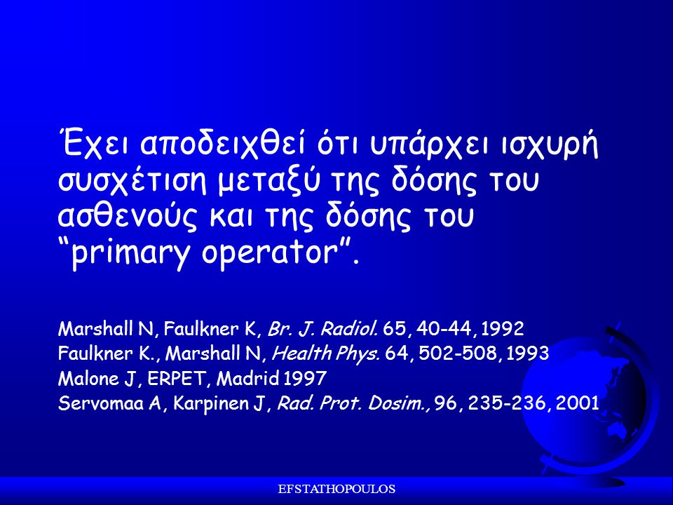EFSTATHOPOULOS Έχει αποδειχθεί ότι υπάρχει ισχυρή συσχέτιση μεταξύ της δόσης του ασθενούς και της δόσης του primary operator .